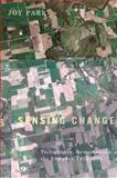 Sensing Changes : Technologies, Environments, and the Everyday, 1953-2003, Parr, Joy, 0774817240