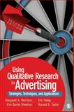 Using Qualitative Research in Advertising : Strategies, Techniques, and Applications, Sheehan, Kim Bartel and Haley, Eric, 1412987245