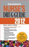 Pearson Nurse's Drug Guide 2012, Retail Edition, Wilson, Billie Ann and Shields, Kelly, 0132597241