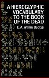 Hieroglyphic Vocabulary to the Book of the Dead, E. A. Wallis Budge, 0486267245
