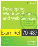 Exam Ref 70-487 : Developing Windows Azure and Web Services, Ryan, William and Milton, Shane, 0735677247