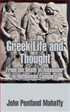 Greek Life and Thought : From the Death of Alexander to the Roman Conquest, Mahaffy, John Pentland, 1410207242