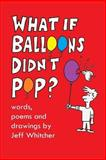 What If Balloons Didn't Pop?, Jeff Whitcher, 1497507243