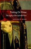 Putting on Virtue : The Legacy of the Splendid Vices, Herdt, Jennifer A., 0226327248