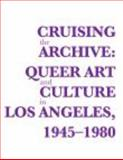 Cruising the Archive : Queer Art and Culture in Los Angeles, 1945-1980, Ann Cvetkovich, 0615497241