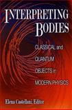 Interpreting Bodies : Classical and Quantum Objects in Modern Physics, Castellani, Elena, 0691017247