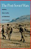 The Post-Soviet Wars : Rebellion, Ethnic Conflict, and Nationhood in the Caucasus, Zurcher, Christoph, 0814797245