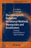 Electromagnetic Radiation: Variational Methods, Waveguides and Accelerators : Including Seminal Papers of Julian Schwinger, Milton, Kimball A. and Schwinger, Julian, 3642067247