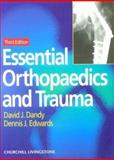Essential Orthopaedics and Trauma, Dandy, David J. and Edwards, Dennis J., 0443057249