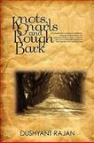 Knots, Gnarls and Rough Bark, Dushyant Rajan, 0595527248