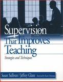 Supervision That Improves Teaching : Strategies and Techniques, Sullivan, Susan and Glanz, Jeffrey, 0803967241