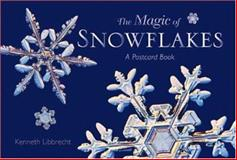 The Magic of Snowflakes, Kenneth George Libbrecht, 089658724X