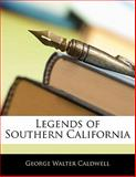 Legends of Southern Californi, George Walter Caldwell, 1141527243
