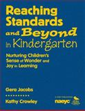 Reaching Standards and Beyond in Kindergarten : Nurturing Children's Sense of Wonder and Joy in Learning, Jacobs, Gera and Crowley, Kathy, 1412957249
