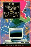 The Research Paper and the World Wide Web : A Writer's Guide, Rodrigues, Dawn, 013461724X