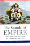 The Scandal of Empire : India and the Creation of Imperial Britain, Dirks, Nicholas B., 0674027248