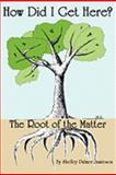 How Did I Get Here? the Root of the Matter, Shelley Palmer Jamieson, 0981617247