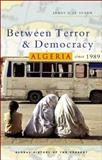 Between Terror and Democracy : Algeria since 1989, Le Sueur, James D., 1842777246