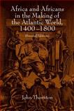 Africa and Africans in the Making of the Atlantic World, 1400-1800, John Thornton, 0521627249