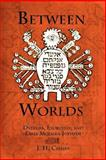 Between Worlds : Dybbuks, Exorcists, and Early Modern Judaism, Chajes, J. H., 0812237242