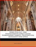 Ueber Den Alt- und Neutestamentlichen Cultus, Ernst Sartorius, 1144267242
