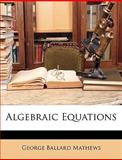 Algebraic Equations, George Ballard Mathews, 1147307245