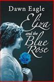 Eliza and the Blue Rose, Dawn Eagle, 1469157241