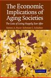 The Economic Implications of Aging Societies : The Costs of Living Happily Ever After, Nyce, Steven A. and Schieber, Sylvester J., 0521617243