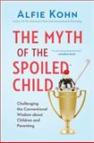 The Myth of the Spoiled Child, Alfie Kohn, 0738217247