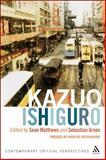 Kazuo Ishiguro : Contemporary Critical Perspectives, Matthews, Sean, 0826497241