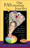 Our FAScinating Journey : The Best We Can Be: Keys to Brain Potential along the Path of Prenatal Brain Injury, Kulp, Jodee C., 0963707248