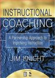 Instructional Coaching : A Partnership Approach to Improving Instruction, Knight, Jim, 1412927242