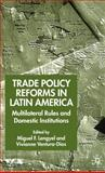 Trade Policy Reforms in Latin America : Multilateral Rules and Domestic Institutions, , 0333987241