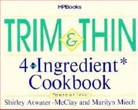 Trim and Thin 4-Ingredient Cookbook, Marilyn Miech and Shirley A. McClay, 0895867249