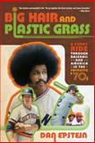 Big Hair and Plastic Grass, Dan Epstein, 1250007240