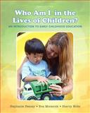 Who Am I in the Lives of Children? an Introduction to Early Childhood Education with Enhanced Pearson EText -- Access Card Package 10th Edition