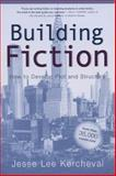 Building Fiction : How to Develop Plot and Structure, Kercheval, Jesse Lee, 0299187241