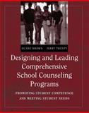 Designing and Leading Comprehensive School Counseling Programs : Promoting Student Competence and Meeting Student Needs, Brown, Duane and Trusty, Jerry G., 0534637248