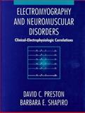 Electromyography and Neuromuscular Disorders : Clinical-Electrophysiologic Correlations, Shapiro, Barbara E. and Preston, David C., 0750697245