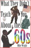 What They Didn't Teach You about the 60s, Mike Wright, 0891417249