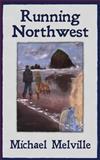 Running Northwest, Michael Melville, 1491047240