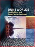Dune Worlds : How Windblown Sand Shapes Planetary Landscapes, Lorenz, Ralph D. and Zimbelman, James, 3540897240