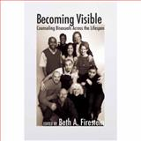 Becoming Visible : Counseling Bisexuals Across the Lifespan, Firestein, Beth A., 0231137249