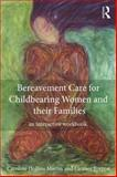 Bereavement Care for Childbearing Women and Their Families : An Interactive Workbook, Hollins Martin, Caroline and Forrest, Eleanor, 0415827248