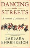 Dancing in the Streets, Barbara Ehrenreich, 0805057242