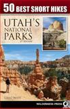 50 Best Short Hikes in Utah's National Parks, Greg Witt, 0899977243