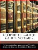 Le Opere Di Galileo Galilei, Eugenio Albèri and Vincenzio Viviani, 1142007243