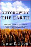 Outgrowing the Earth, Lester R. Brown, 0393327256
