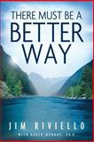 There Must Be a Better Way, Jim Riviello, 0615867251