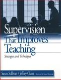 Supervision That Improves Teaching : Strategies and Techniques, Sullivan, Susan and Glanz, Jeffrey, 080396725X